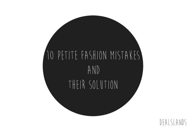 10 Petite Fashion Mistakes And Their Solution